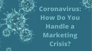 Coronavirus: How Do You Handle a Marketing Crisis?