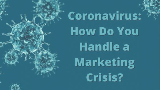 Coronavirus: How Do You Handle a Marketing Crisis?